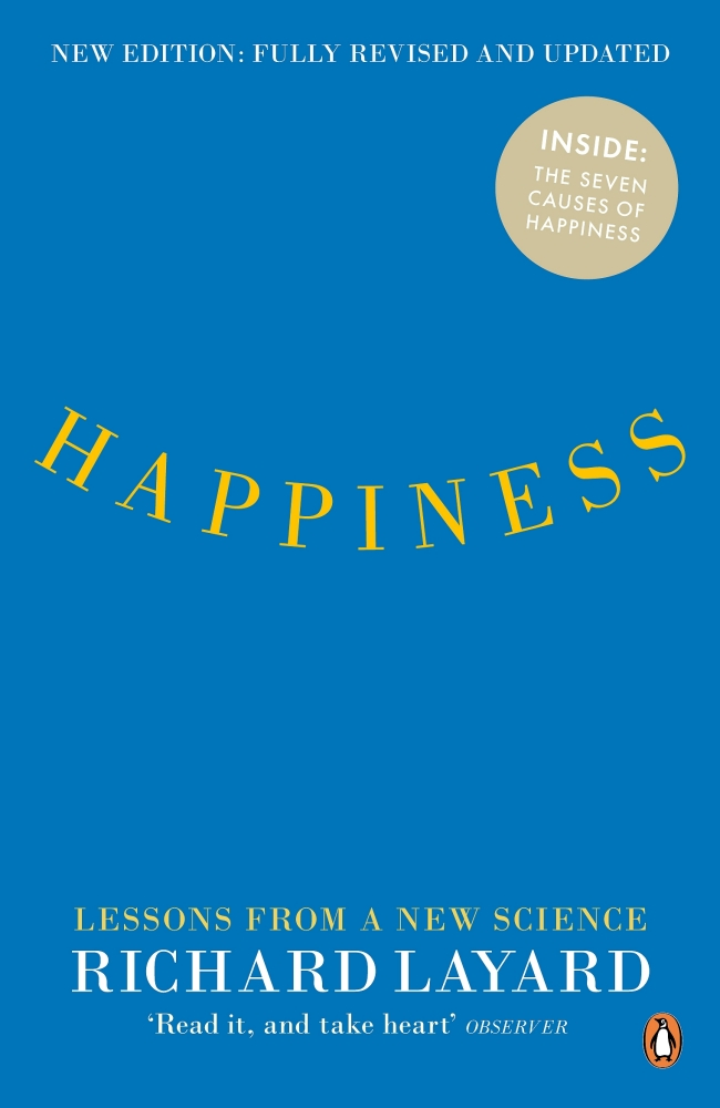 """richard layard stated """"happiness comes from Richard layard is a labour economist who worked for most of his life on how to reduce unemployment and inequality he is also one of the first economists to work on happiness, and his main current interest is how better mental health could improve our social and economic life."""